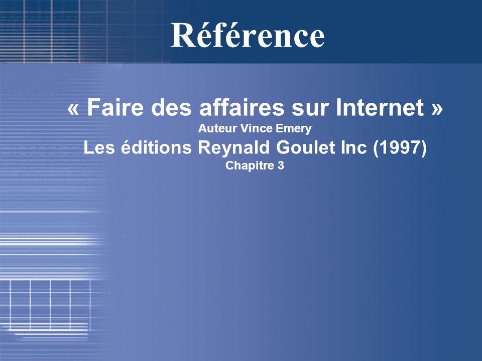 Référence « Faire des affaires sur Internet » Auteur Vince Emery Les éditions Reynald Goulet Inc (1997) Chapitre 3