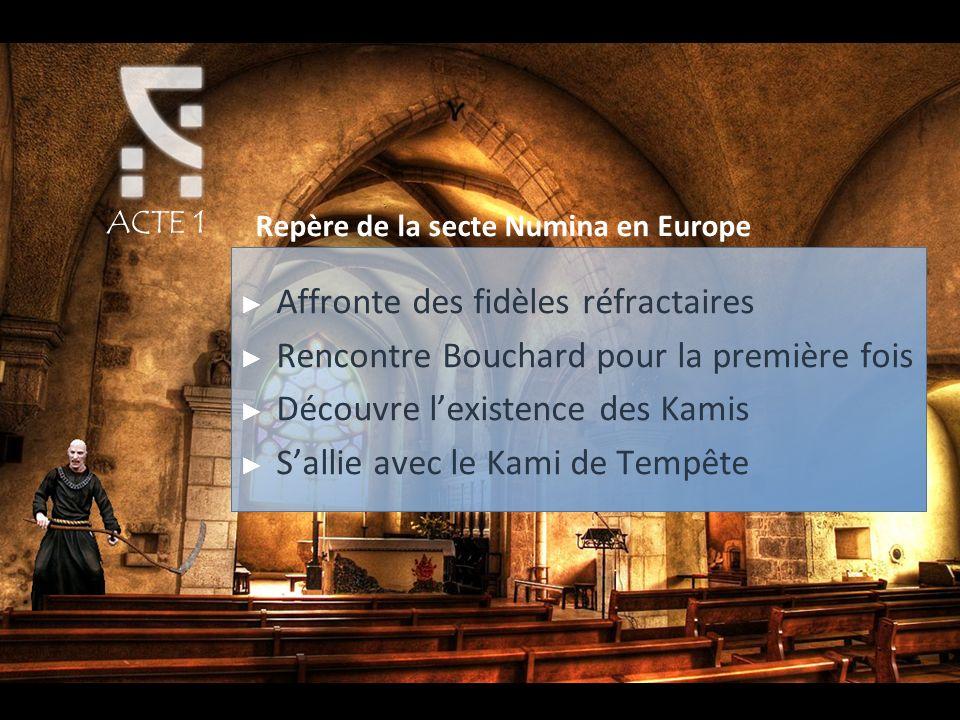ACTE 1 Repère de la secte Numina en Europe Affronte des fidèles réfractaires Rencontre Bouchard pour la première fois Découvre lexistence des Kamis Sallie avec le Kami de Tempête