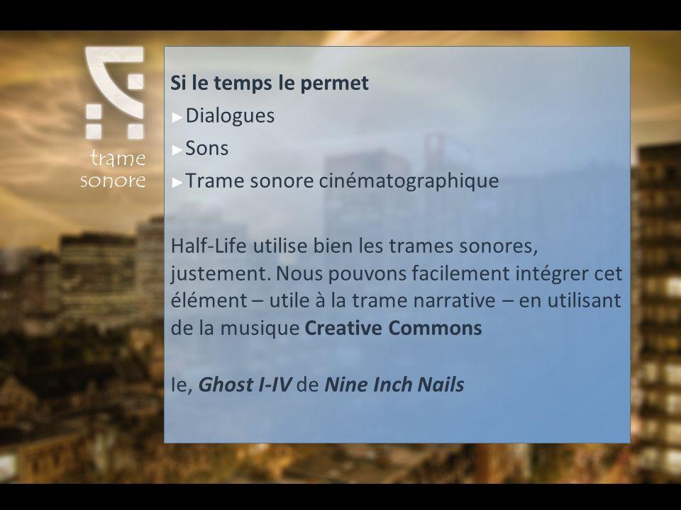 Si le temps le permet Dialogues Sons Trame sonore cinématographique Half-Life utilise bien les trames sonores, justement. Nous pouvons facilement inté