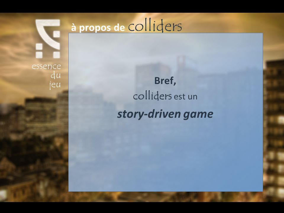 Bref, colliders est un story-driven game essence du jeu à propos de colliders