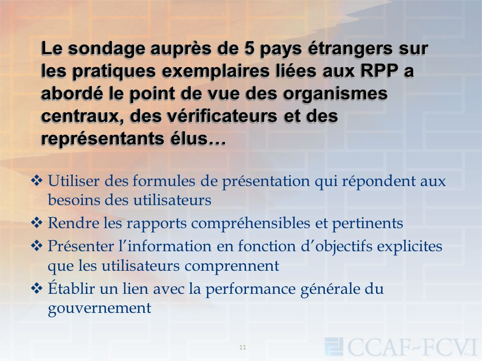 Le sondage auprès de 5 pays étrangers sur les pratiques exemplaires liées aux RPP a abordé le point de vue des organismes centraux, des vérificateurs