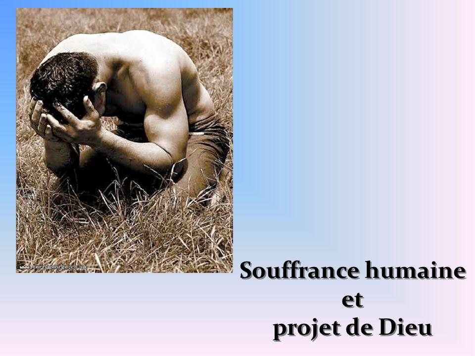 Souffrance humaine et projet de Dieu Souffrance humaine et projet de Dieu