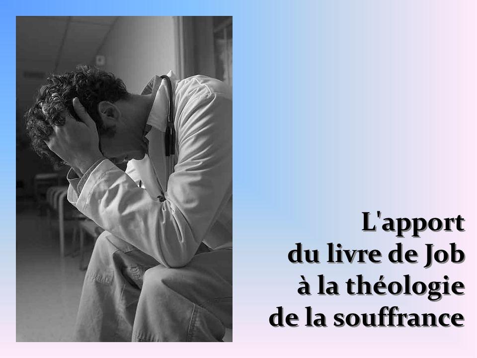 L'apport du livre de Job à la théologie de la souffrance L'apport du livre de Job à la théologie de la souffrance