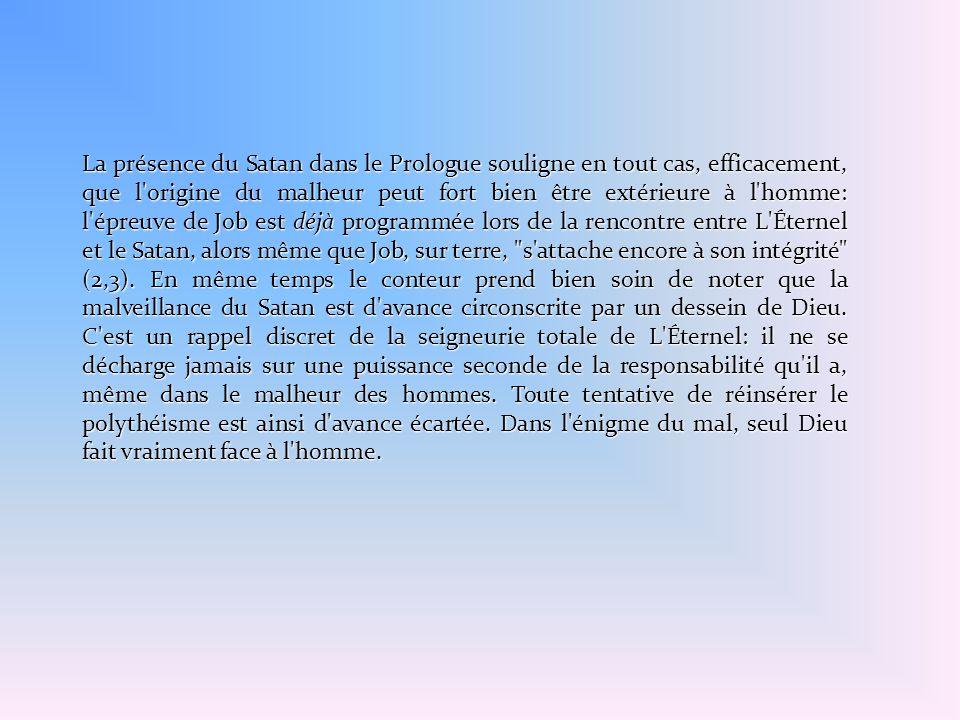 La présence du Satan dans le Prologue souligne en tout cas, efficacement, que l'origine du malheur peut fort bien être extérieure à l'homme: l'épreuve