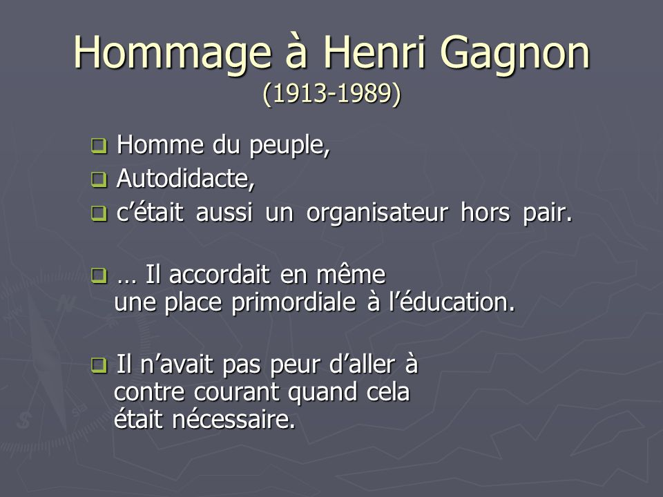 Hommage à Henri Gagnon (1913-1989) Homme du peuple, Homme du peuple, Autodidacte, Autodidacte, cétait aussi un organisateur hors pair.