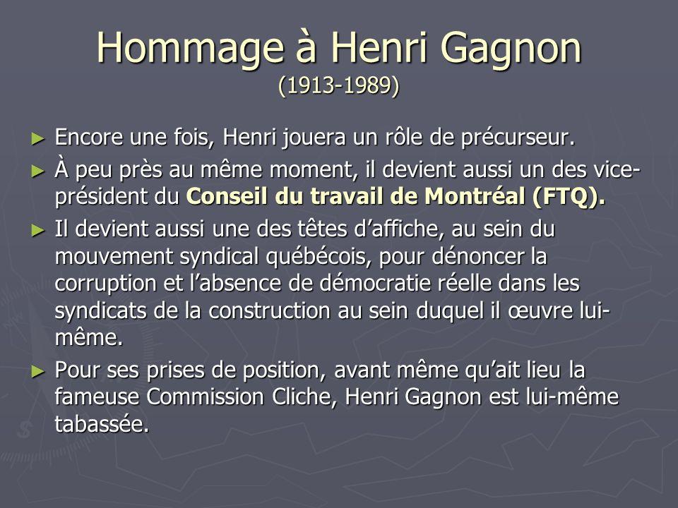 Hommage à Henri Gagnon (1913-1989) Encore une fois, Henri jouera un rôle de précurseur.