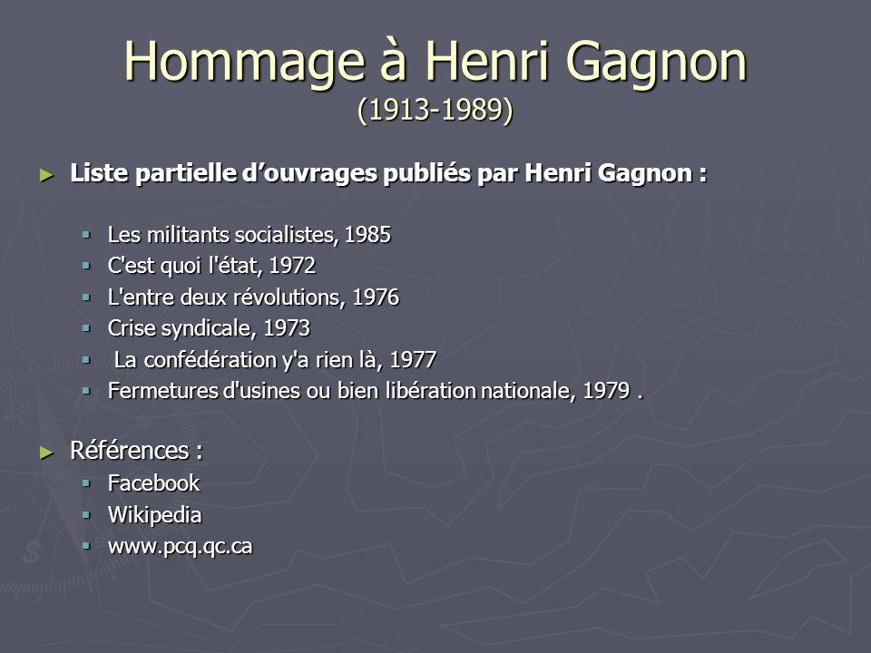 Hommage à Henri Gagnon (1913-1989) Liste partielle douvrages publiés par Henri Gagnon : Liste partielle douvrages publiés par Henri Gagnon : Les milit