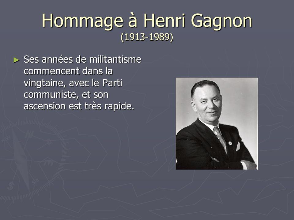 Hommage à Henri Gagnon (1913-1989) Ses années de militantisme commencent dans la vingtaine, avec le Parti communiste, et son ascension est très rapide.