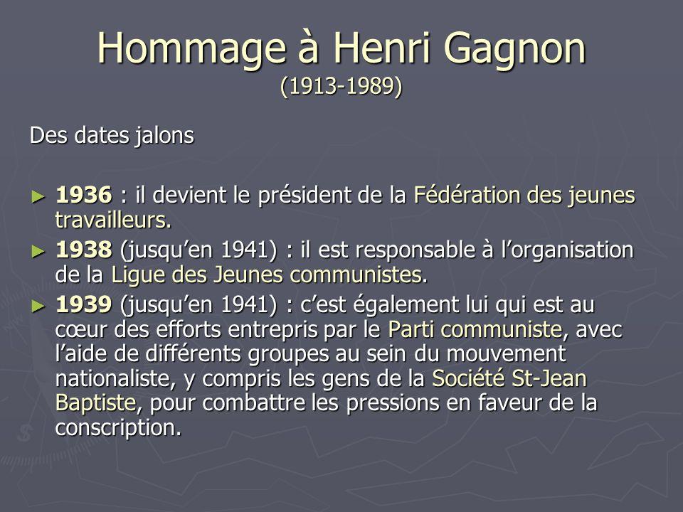 Hommage à Henri Gagnon (1913-1989) Des dates jalons 1936 : il devient le président de la Fédération des jeunes travailleurs. 1936 : il devient le prés