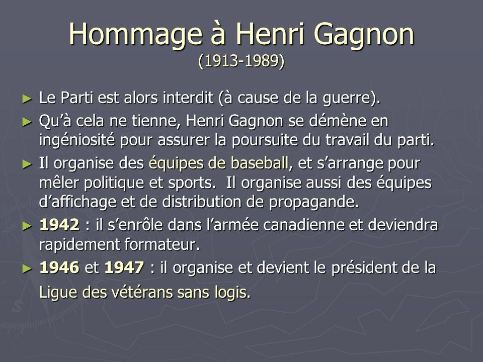 Hommage à Henri Gagnon (1913-1989) Le Parti est alors interdit (à cause de la guerre). Le Parti est alors interdit (à cause de la guerre). Quà cela ne