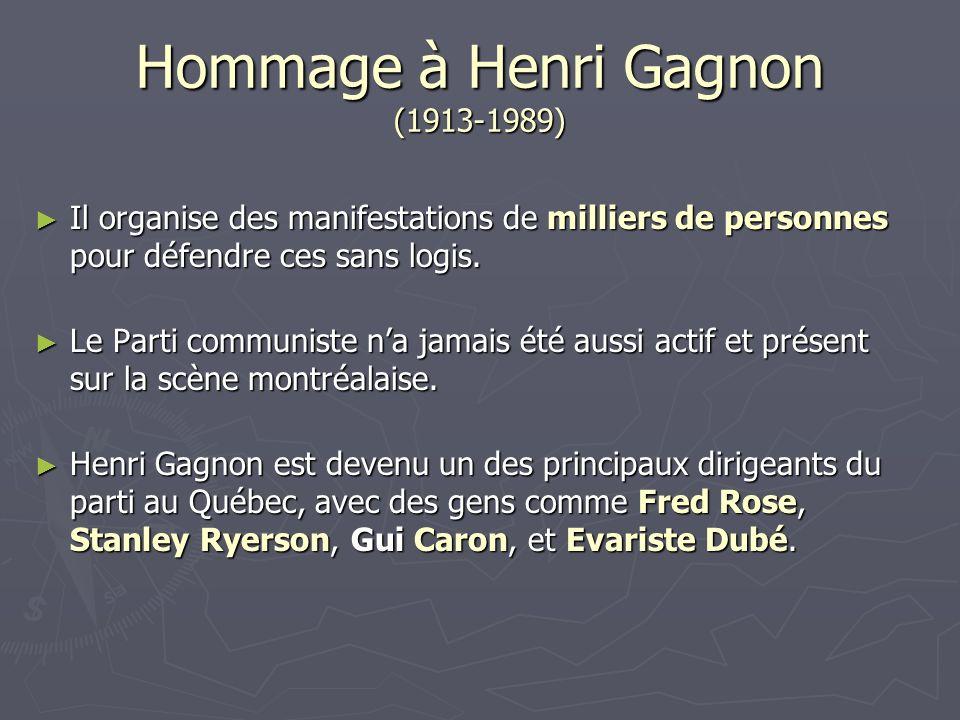 Hommage à Henri Gagnon (1913-1989) Il organise des manifestations de milliers de personnes pour défendre ces sans logis. Il organise des manifestation