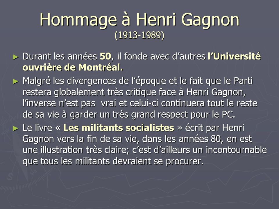 Hommage à Henri Gagnon (1913-1989) Durant les années 50, il fonde avec dautres lUniversité ouvrière de Montréal. Durant les années 50, il fonde avec d