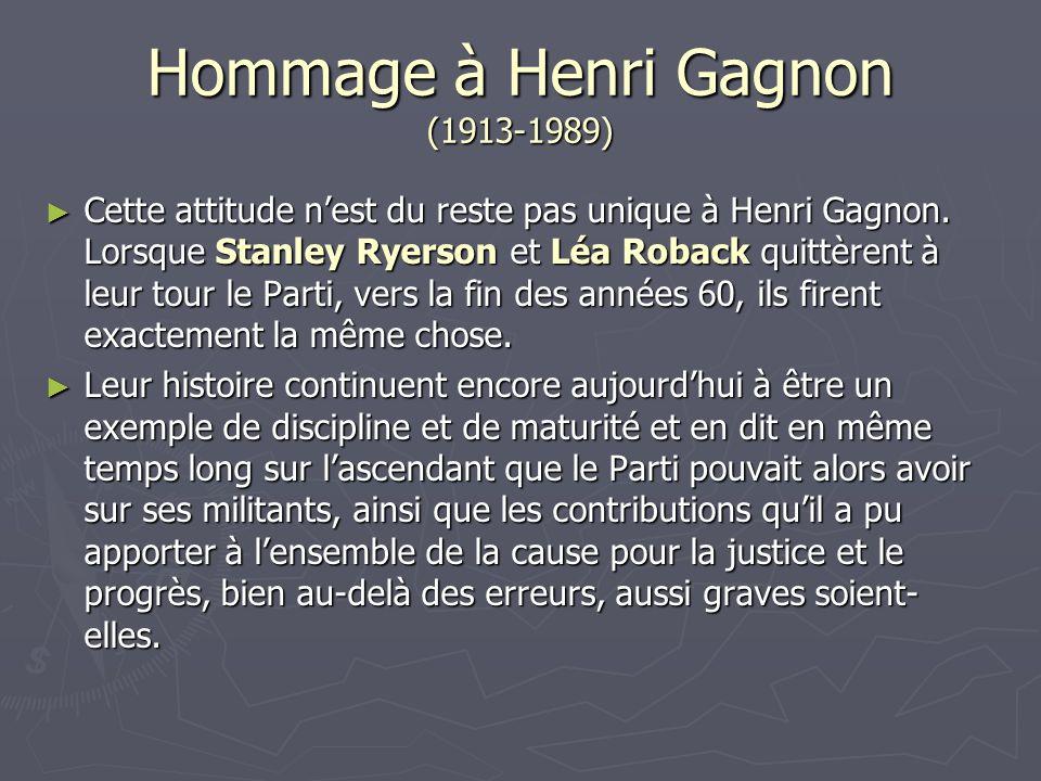 Hommage à Henri Gagnon (1913-1989) Cette attitude nest du reste pas unique à Henri Gagnon. Lorsque Stanley Ryerson et Léa Roback quittèrent à leur tou