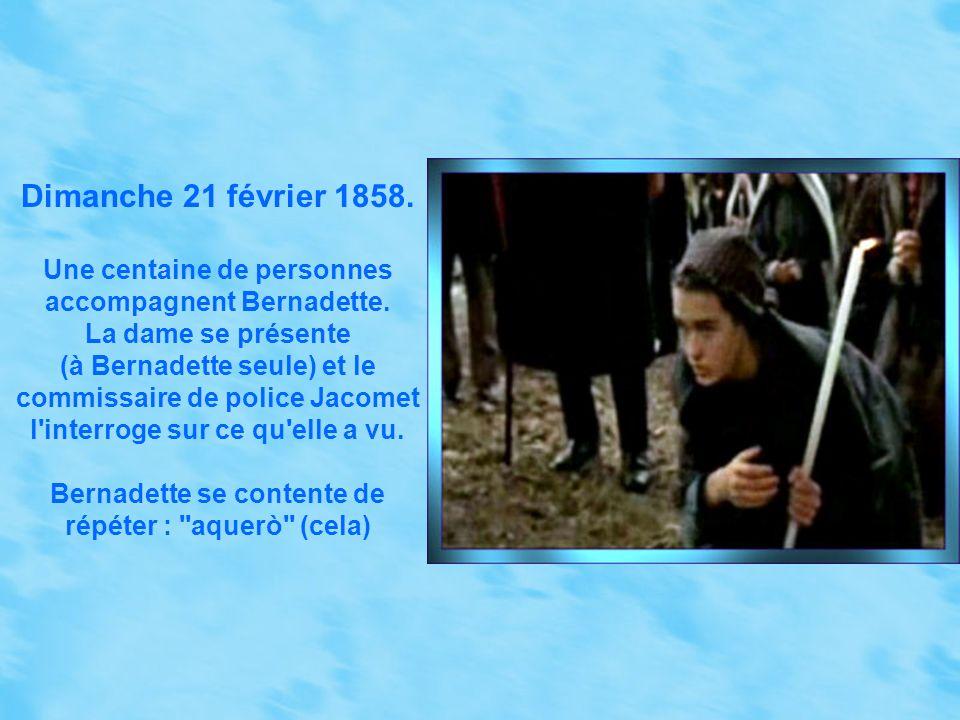 Vendredi 19 février 1858. Bernadette vient à la Grotte avec un cierge béni et allumé (ce qui est devenu, depuis, une coutume). La dame apparaît briève