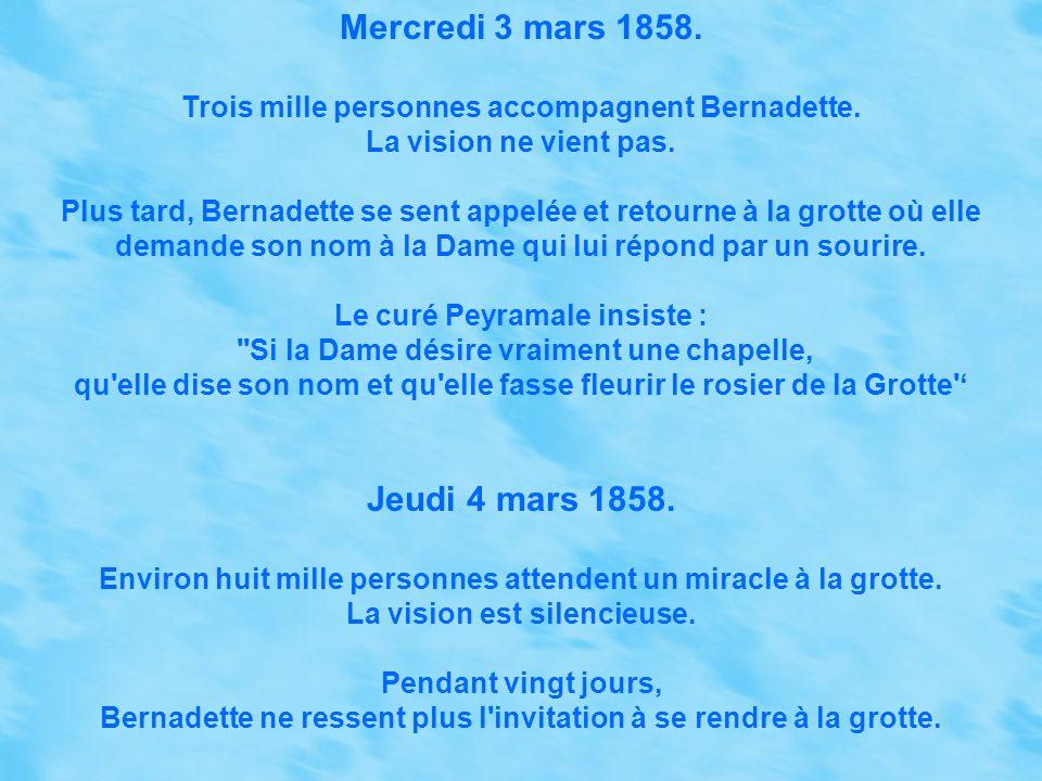 Lundi 1er mars 1858. Mille cinq cents personnes accompagnent Bernadette, dont, pour la première fois, un prêtre. La même nuit, Catherine Latapie, une