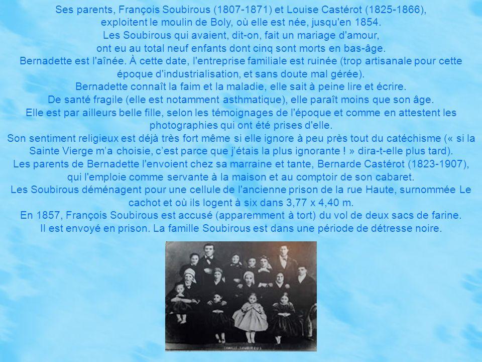 Ses parents, François Soubirous (1807-1871) et Louise Castérot (1825-1866), exploitent le moulin de Boly, où elle est née, jusqu en 1854.