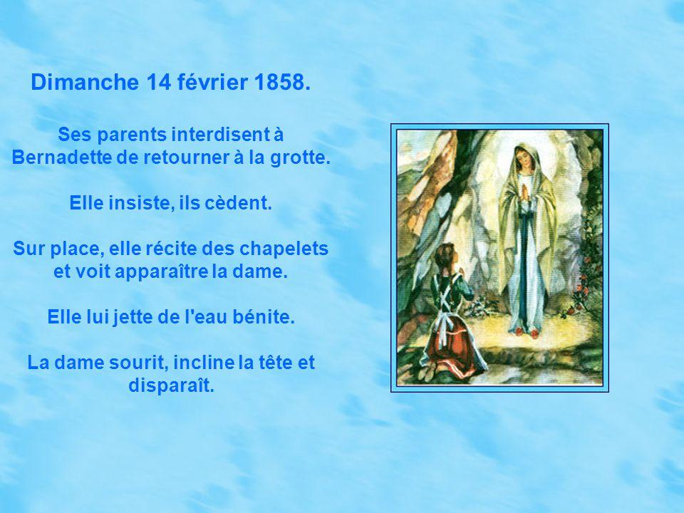 Dimanche 14 février 1858.Ses parents interdisent à Bernadette de retourner à la grotte.