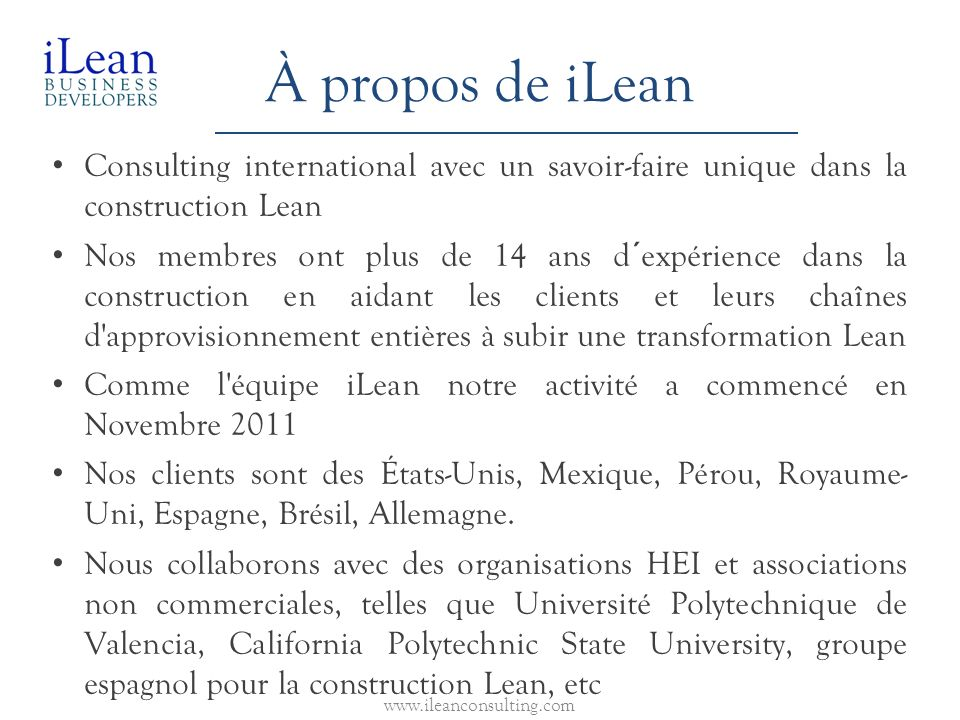 À propos de iLean Consulting international avec un savoir-faire unique dans la construction Lean Nos membres ont plus de 14 ans d´expérience dans la c