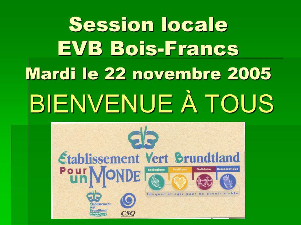 Session locale EVB Bois-Francs Mardi le 22 novembre 2005 BIENVENUE À TOUS
