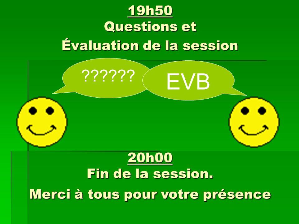 19h50 Questions et Évaluation de la session .