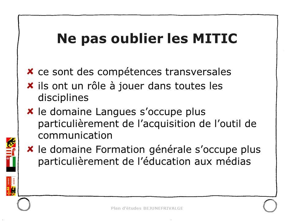 Plan détudes BEJUNEFRIVALGE Ne pas oublier les MITIC ce sont des compétences transversales ils ont un rôle à jouer dans toutes les disciplines le domaine Langues soccupe plus particulièrement de lacquisition de loutil de communication le domaine Formation générale soccupe plus particulièrement de léducation aux médias
