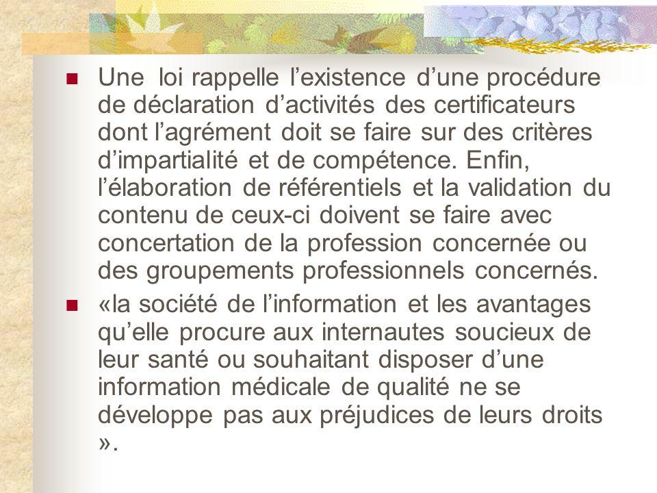 Une loi rappelle lexistence dune procédure de déclaration dactivités des certificateurs dont lagrément doit se faire sur des critères dimpartialité et de compétence.