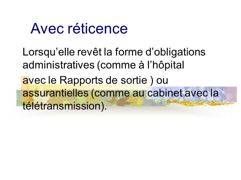 Avec réticence Lorsquelle revêt la forme dobligations administratives (comme à lhôpital avec le Rapports de sortie ) ou assurantielles (comme au cabinet avec la télétransmission).