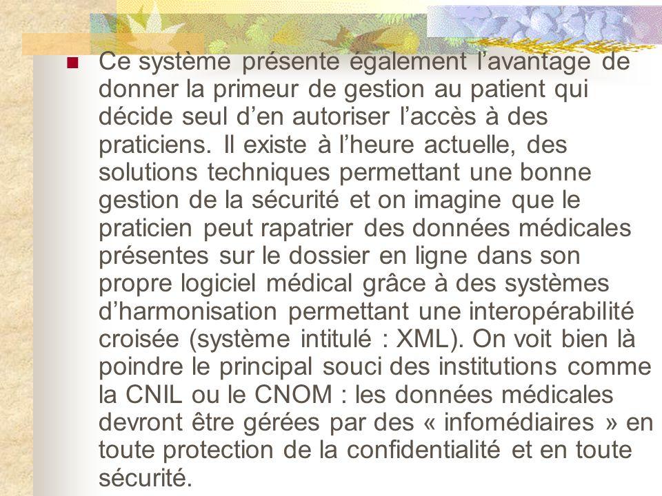 Ce système présente également lavantage de donner la primeur de gestion au patient qui décide seul den autoriser laccès à des praticiens.