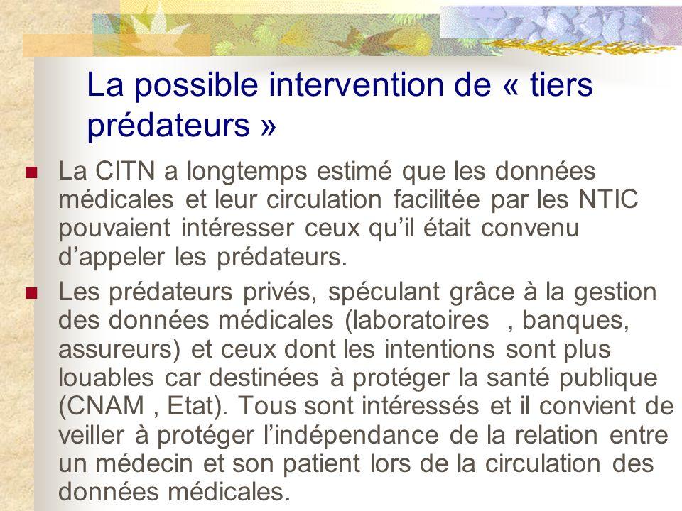 La possible intervention de « tiers prédateurs » La CITN a longtemps estimé que les données médicales et leur circulation facilitée par les NTIC pouvaient intéresser ceux quil était convenu dappeler les prédateurs.