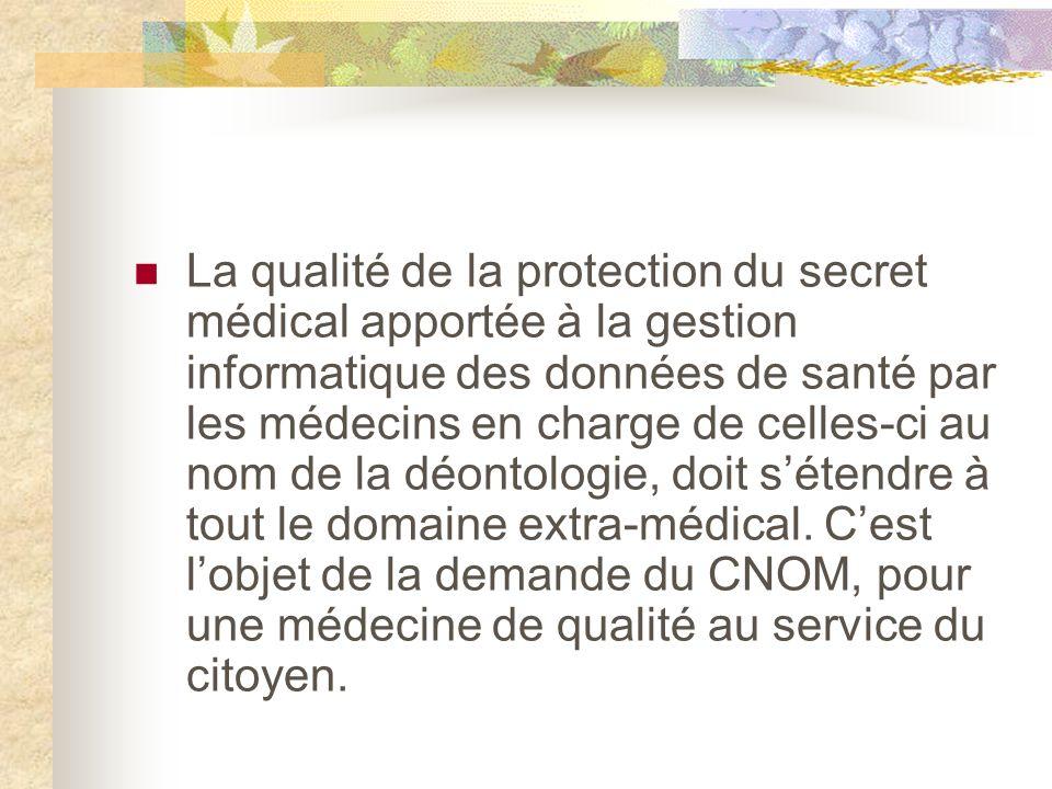 La qualité de la protection du secret médical apportée à la gestion informatique des données de santé par les médecins en charge de celles-ci au nom de la déontologie, doit sétendre à tout le domaine extra-médical.