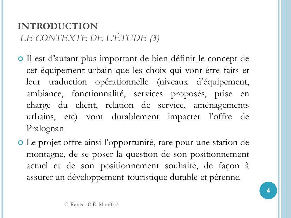 INTRODUCTION LE CONTEXTE DE LÉTUDE (3) Il est dautant plus important de bien définir le concept de cet équipement urbain que les choix qui vont être f