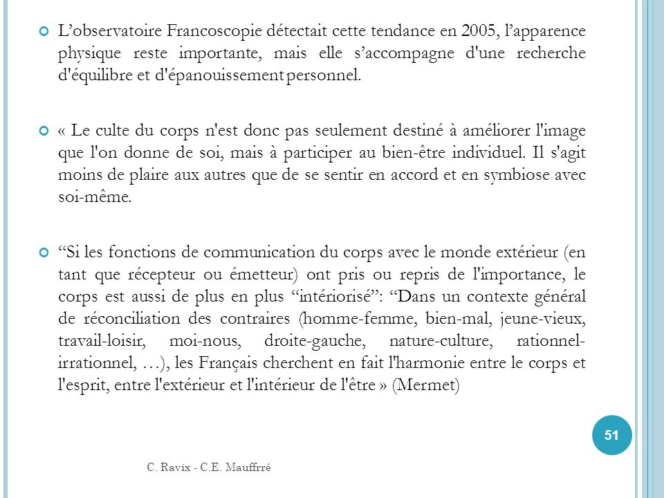 Lobservatoire Francoscopie détectait cette tendance en 2005, lapparence physique reste importante, mais elle saccompagne d'une recherche d'équilibre e