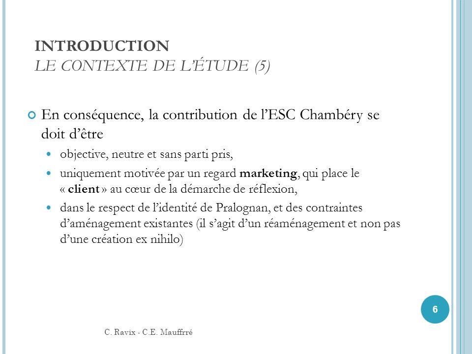INTRODUCTION LE CONTEXTE DE LÉTUDE (5) En conséquence, la contribution de lESC Chambéry se doit dêtre objective, neutre et sans parti pris, uniquement