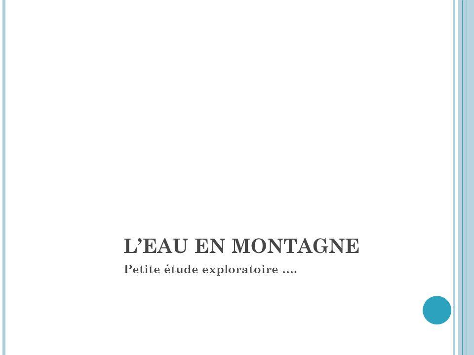 LEAU EN MONTAGNE Petite étude exploratoire ….