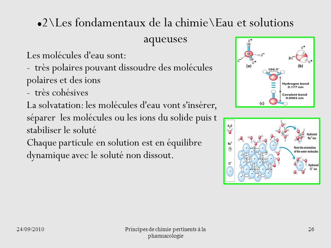 24/09/2010Principes de chimie pertinents à la pharmacologie 26 2\Les fondamentaux de la chimie\Eau et solutions aqueuses Les molécules d'eau sont: - t