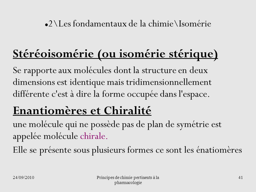 24/09/2010Principes de chimie pertinents à la pharmacologie 41 2\Les fondamentaux de la chimie\Isomérie Stéréoisomérie (ou isomérie stérique) Se rappo