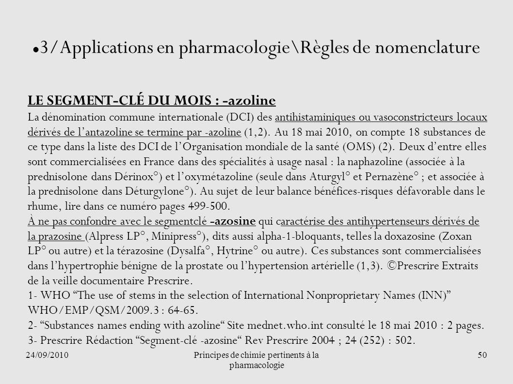 24/09/2010Principes de chimie pertinents à la pharmacologie 50 3/Applications en pharmacologie\Règles de nomenclature LE SEGMENT-CLÉ DU MOIS : -azolin
