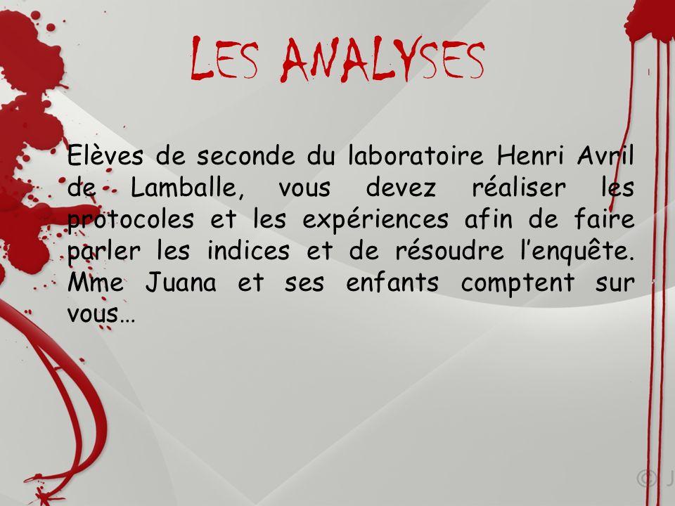 LES ANALYSES Elèves de seconde du laboratoire Henri Avril de Lamballe, vous devez réaliser les protocoles et les expériences afin de faire parler les