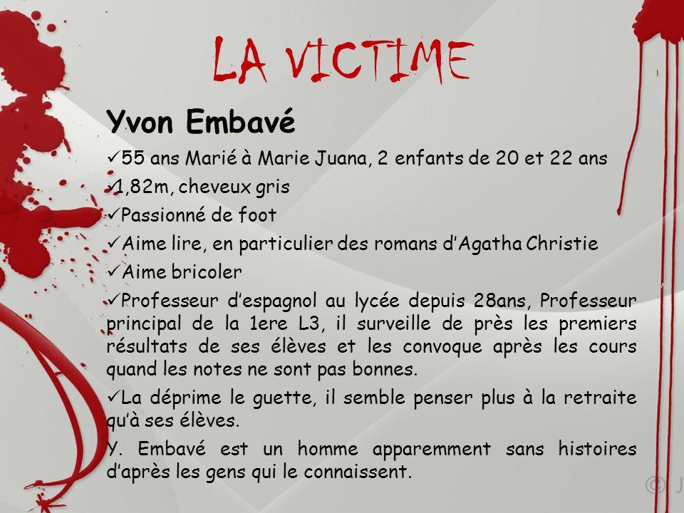 LA VICTIME Yvon Embavé 55 ans Marié à Marie Juana, 2 enfants de 20 et 22 ans 1,82m, cheveux gris Passionné de foot Aime lire, en particulier des roman