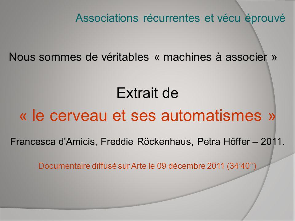 Associations récurrentes et vécu éprouvé Nous sommes de véritables « machines à associer » Extrait de « le cerveau et ses automatismes » Francesca dAm