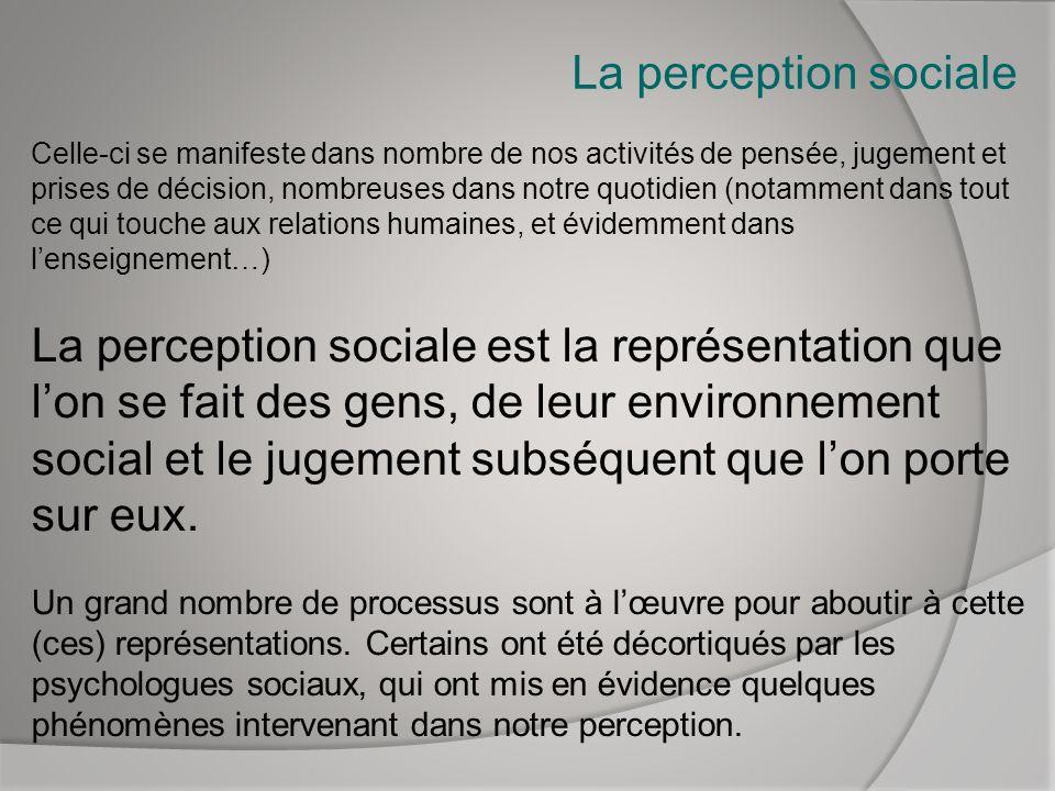 La perception sociale Celle-ci se manifeste dans nombre de nos activités de pensée, jugement et prises de décision, nombreuses dans notre quotidien (n