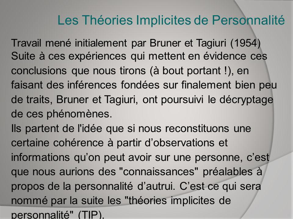 Les Théories Implicites de Personnalité Travail mené initialement par Bruner et Tagiuri (1954) Suite à ces expériences qui mettent en évidence ces con