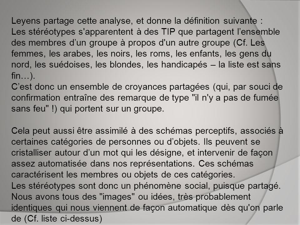 Leyens partage cette analyse, et donne la définition suivante : Les stéréotypes s'apparentent à des TIP que partagent lensemble des membres dun groupe