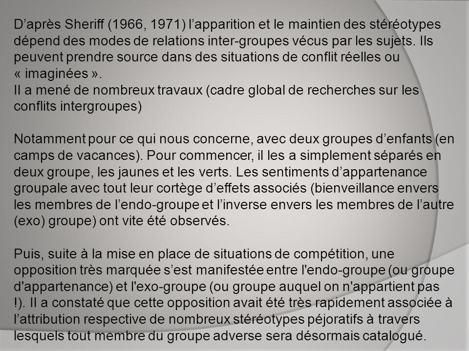 Daprès Sheriff (1966, 1971) lapparition et le maintien des stéréotypes dépend des modes de relations inter-groupes vécus par les sujets. Ils peuvent p