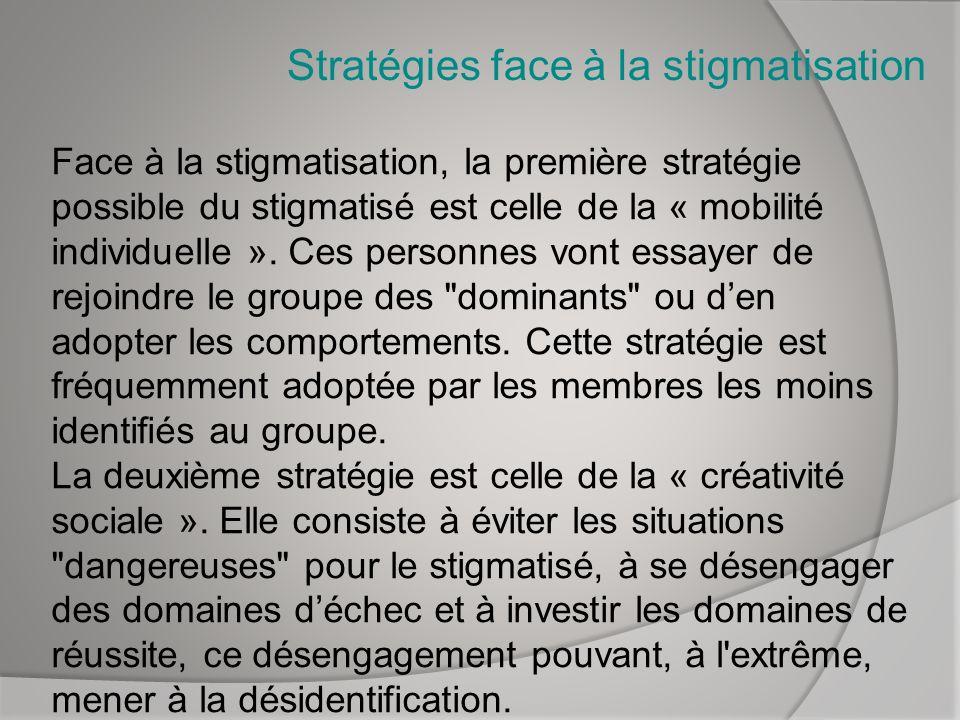 Stratégies face à la stigmatisation Face à la stigmatisation, la première stratégie possible du stigmatisé est celle de la « mobilité individuelle ».