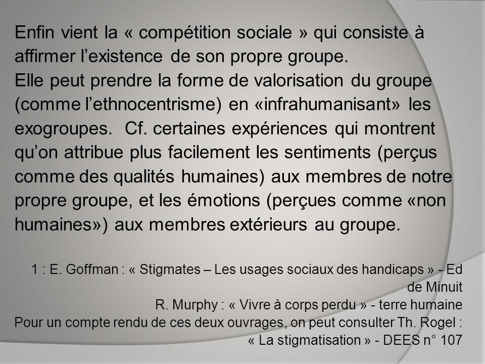 Enfin vient la « compétition sociale » qui consiste à affirmer lexistence de son propre groupe. Elle peut prendre la forme de valorisation du groupe (