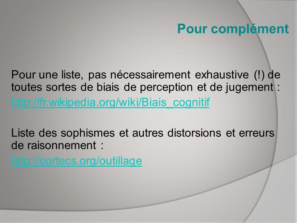Pour complément Pour une liste, pas nécessairement exhaustive (!) de toutes sortes de biais de perception et de jugement : http://fr.wikipedia.org/wik