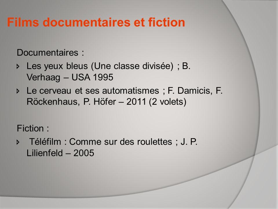 Films documentaires et fiction Documentaires : Les yeux bleus (Une classe divisée) ; B. Verhaag – USA 1995 Le cerveau et ses automatismes ; F. Damicis