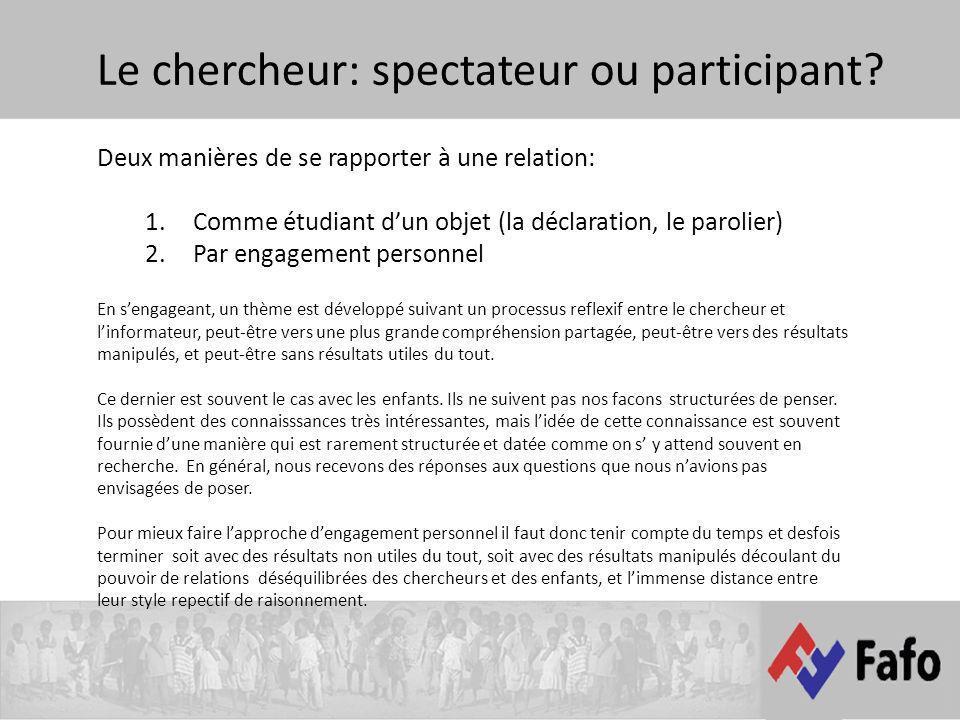 Le chercheur: spectateur ou participant? Deux manières de se rapporter à une relation: 1.Comme étudiant dun objet (la déclaration, le parolier) 2.Par
