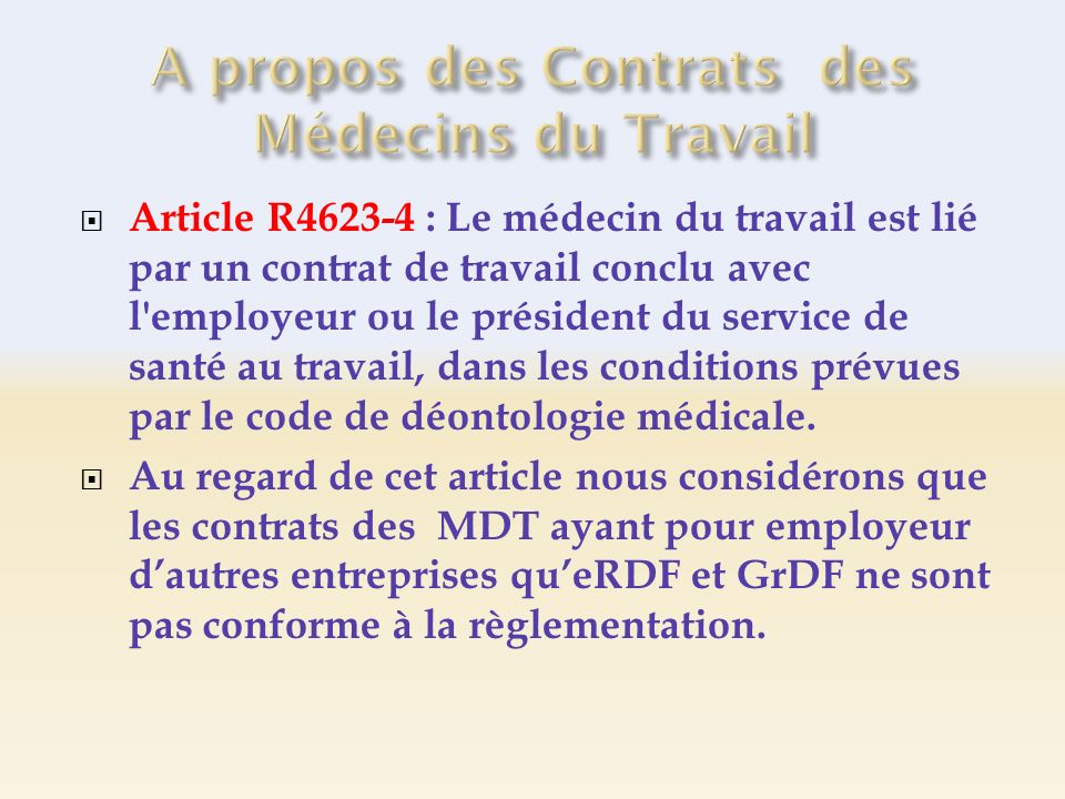 Article R4623-4 : Le médecin du travail est lié par un contrat de travail conclu avec l employeur ou le président du service de santé au travail, dans les conditions prévues par le code de déontologie médicale.